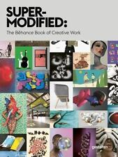 Super-Modified : The Behance Book of Creative Work by Behance (2015, Hardcover)