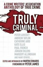 Truly Criminal: A Crime Writers' Association Anthology of True Crime,