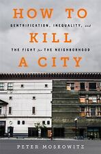 HOW TO KILL A CITY - MOSKOWITZ, PETER - NEW HARDCOVER BOOK