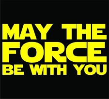STAR WARS - May The Force Be With You Sticker / Decal - Choose Size & Color