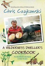 A Wilderness Dweller's Cookbook: The Best Bread in the World and Other Recipes (