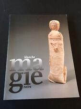 MAGIE BLANCHE, MAGIE NOIRE - CATALOGUE EXPOSITION BRUXELLES 1995 - 240 P. ILLUS.