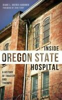 Inside Oregon State Hospital: A History of Tragedy and Triumph (Hardback or Case