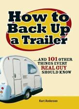 New ListingHow to Back Up a Trailer: .and 101 Other Things Every Real Guy Should Know