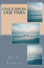 Once upon Our Times by M. A. Kairos (2015, Paperback)