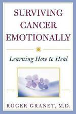 NEW Surviving Cancer Emotionally: Learning How to Heal by Roger Granet