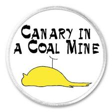 """Canary In A Coal Mine - 3"""" Circle Sew / Iron On Patch Gift Present Quote Phrase"""