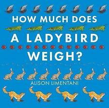 How Much Does a Ladybird Weigh?,Limentani, Alison,Excellent Book mon0000107975