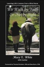 We Walk By Faith And Not By Sight: Learning Life's Lessons From A Blind Horse...