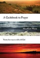 A Guidebook to Prayer: Twenty-Four Ways to Walk with God by Marykate Morse...