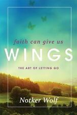 NEW - Faith Can Give Us Wings: The Art of Letting Go (Voices from the Monastery)