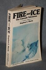 Fire & Ice: The Cascade Volcanoes by Stephen L. Harris 1976, 1st Ed. Soft Cover