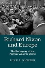 Richard Nixon and Europe : The Reshaping of the Postwar Atlantic World by...