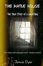 Maple House : The True Story of a Haunting: By Dyer, Jeanie