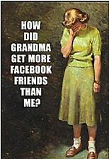 How Did Grandma Get More Facebook Friends Than Me fridge magnet (ep) TO CLEAR