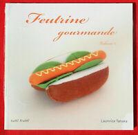 FEUTRINE GOURMANDE VOLUME 2 - LAURENCE TANAKA - LIVRE LOISIRS CREATIFS NEUF
