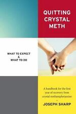Quitting Crystal Meth: What to Expect and What to Do : A Handbook for the Fir...