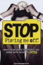 Stop Pissing Me Off: What to Do When the People You Work with Drive You Crazy