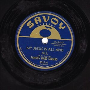 WARD SINGERS 78  MY JESUS IS ALL AND ALL / JESUS IS SO REAL TO ME  SAVOY 4013 V+