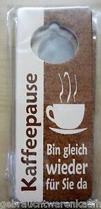Türschild Türhänger aus Kunststoff  Neuware-Kaffeepause Bin gleich wieder da