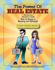 The Power of Real Estate : The 10 Steps to Buying and Selling! by Christine...
