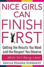 Nice Girls Can Finish First: Getting the Results You Want and the Respect You De