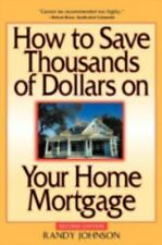 How to Save Thousands of Dollars on Your Home Mortgage by Randy Johnson...