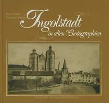 Ingolstadt in alten Photographien Heimatbuch Chronik historische Fotos Bayern