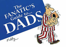 The Fanatic's Guide to Dads,Fiddy, Roland,Excellent Book mon0000087435