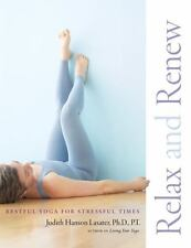 Relax and Renew: Restful Yoga for Stressful Times: By Lasater , Judith Hanson