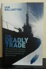 The Deadly Trade: The Complete History of Submarine Warfare From Archimedes to t
