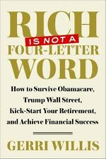 Rich Is Not a Four-Letter Word: How to Survive Obamacare, Trump Wall Street, Kic