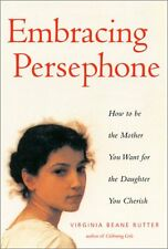 Embracing Persephone: How to Be the Mother You Wan