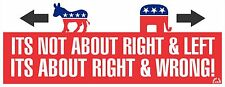 NOT ABOUT RIGHT & LEFT - ANTI OBAMA POLITICAL BUMPER STICKER #4148