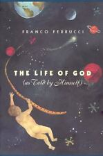 The Life of God (as Told by Himself) Ferrucci, Franco Hardcover