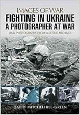 Fighting in Ukraine: A Photographer at War (Images of War), New, David Mitchelhi