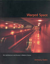 Warped Space: Art, Architecture, and Anxiety in Modern Culture by Anthony Vidler