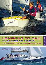Learning to Sail: In Dinghies or Yachts: a No-Nonsense Guide for Beginners of...