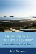Thinking Wild, Its Gifts of Insight: A Way to Make Peace with My Shadow (Paperba