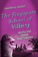 The Singapore School of Villainy: Inspector Singh Investigates by Shamini Flint