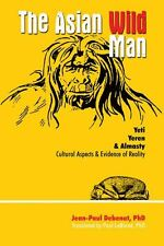 The Asian Wild Man: Yeti Yeren & Almasty Cultural Aspects and Evidence of Realit