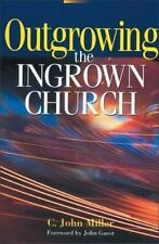 Outgrowing the Ingrown Church by C. J. Miller, C. John Miller and Zondervan Staf