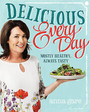 Delicious Every Day: Mostly Healthy, Always Tasty by Anna Gare ..VGC..c41