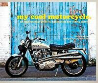 My Cool Motorcycle: An Inspirational Guide to Motorcycles and Biking Culture Had
