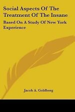 Social Aspects Of The Treatment Of The Insane: Based On A Study Of New York Expe