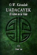 Historias Del Cuarto Sol: Uadacayek, el Árbol de la Vida III : OaiaŽna by O....