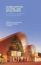 Globalization, Culture, And Development: The Unesco Convention On Cultural Di...