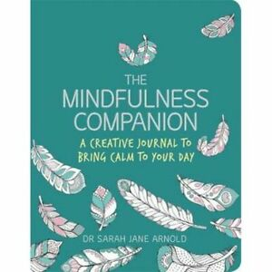 The Mindfulness Companion: A Creative Journal to Bring Calm to Your Day by...