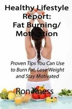 Healthy Lifestyle Reports: Fat Burning/Motivation: Proven Tips You Can Use to Bu