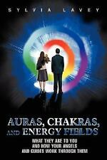 Auras, Chakras, and Energy Fields: What They Are to You and How Your Angels and